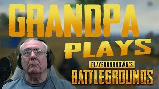 GRANDPA PLAYS PlayerUnknown's Battlegrounds & HE IS SOO FUNNY!!