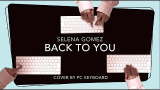 Selena Gomez - Back To You  ( Remix Cover by PC Keyboard )