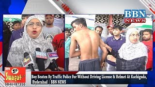 Boy Beaten By Traffic Police For Without Driving License & Helmet At Kachiguda, Hyderabad | BBN NEWS