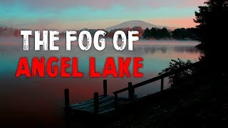 the fog of angel lake creepypasta