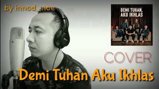 Gambar cover Armada Ft. Ifan Seventeen - Demi Tuhan Aku Ikhlas (Cover) by Innod noe
