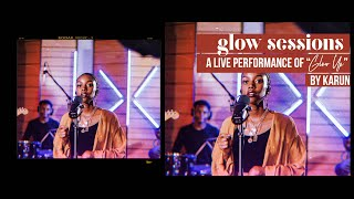 Karun - Glow Up | Live at the Glow Sessions (Ep. 2)