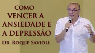 Como vencer a Ansiedade e a Depressão - Dr. Roque Savioli (05/02/17)