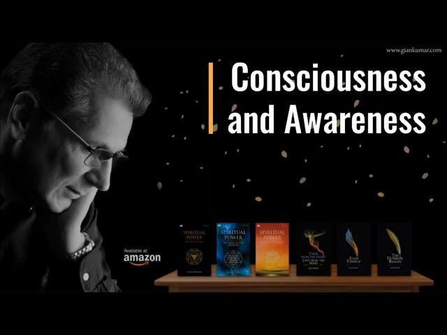 Consciousness and Awareness ~ Talks on Spirituality by Gian Kumar