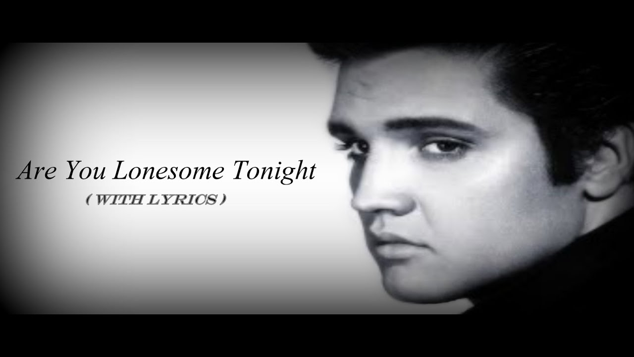 Elvis Presley - Are You Lonesome Tonight w/lyrics - YouTube