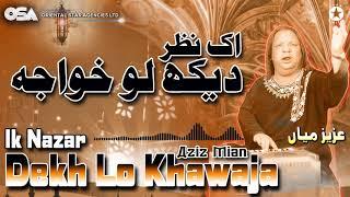 Ik Nazar Dekh Lo Khawaja | Aziz Mian | complete official HD video | OSA Worldwide