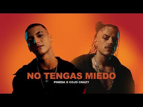 Pineda, Cojo Crazy – No Tengas Miedo
