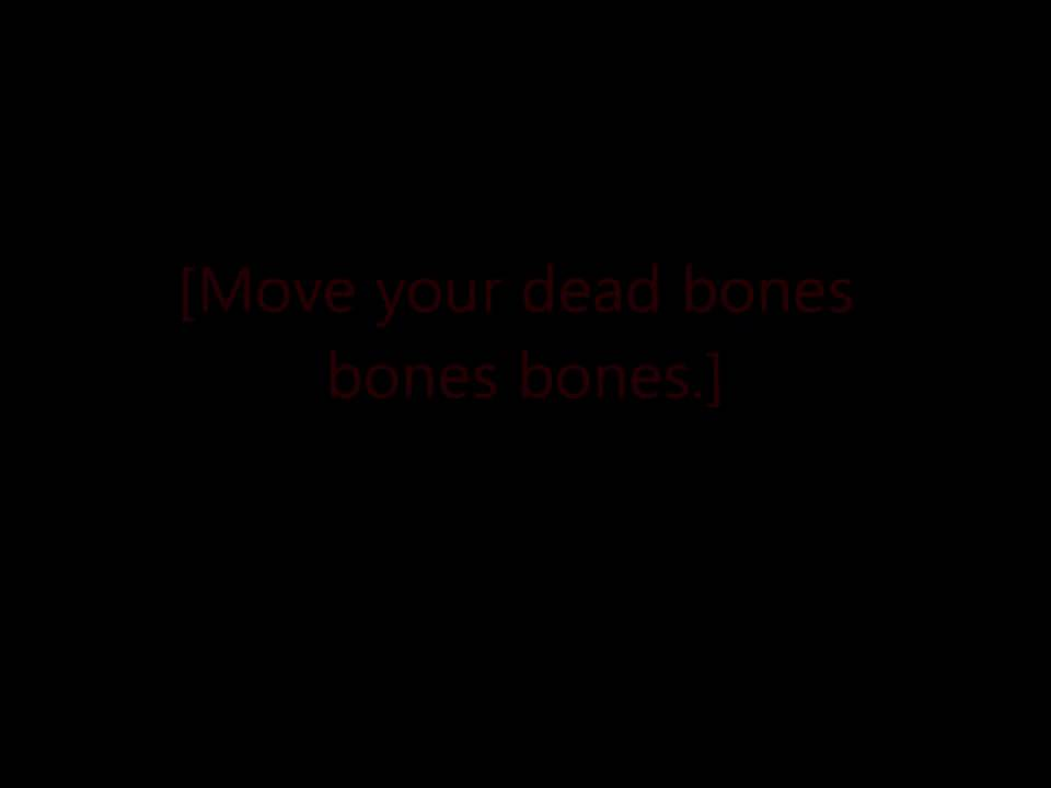 Lyric bones lyrics : Move Your Dead Bones