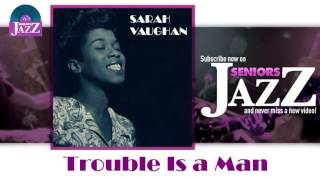Sarah Vaughan - Trouble Is a Man (HD) Officiel Seniors Jazz