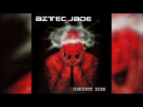 Aztec Jade - Concrete Eden (Full album HQ)