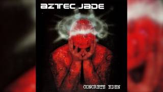 Watch Aztec Jade Concrete Eden video