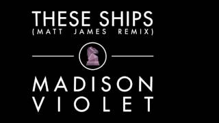 Madison Violet  - These Ships (Matt James Remix) [Official]