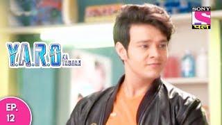 Y.A.R.O Ka Tashan - यारों का टशन - Episode 12 - 26th September, 2017