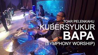 Kubersyukur Bapa  Symphony Worship  Toar Pelenkahu Drum Cam