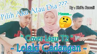 LELAKI CADANGAN - T2   cover by Shifa, Yadie dan Muhdi (Live Acoustic Cover)
