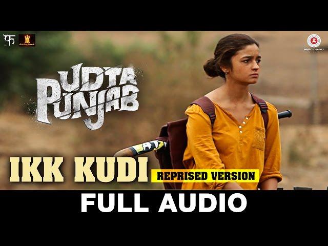 Ikk Kudi (Reprised Version) Full Song - Udta Punjab | Diljit Dosanjh | Alia Bhatt | Amit Trivedi