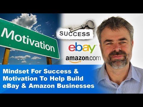 Mindset For Success & Motivation To Help Build eBay & Amazon Businesses