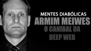 ARMIM MEIWES O CANIBAL DA DEEP WEB | MENTES DIABÓLICAS