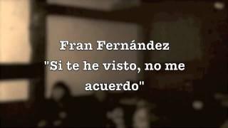 "Fran Fernández ""Si te he visto no me acuerdo"""