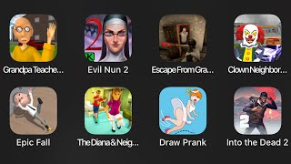 Grandpa Teacher,Evil Nun 2,Escape From Granny,Clown Neighbour,Epic Fall,The Diana & Neighbour