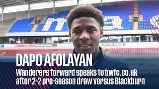DAPO AFOLAYAN | Wanderers forward speaks to bwfc.co.uk after Blackburn Rovers pre-season draw