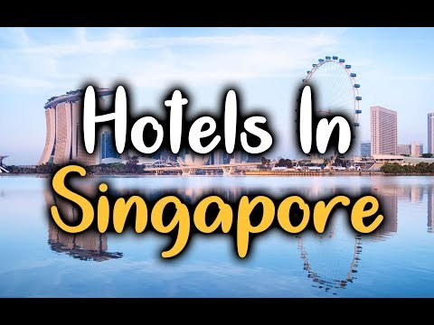 Best Hotels in Singapore - Top 5 Hotels In Singapore Worth Visiting