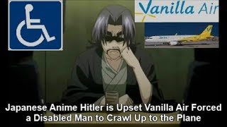 Japanese Anime Hitler is Upset Vanilla Air Forced a Disabled Man to Crawl Up to the Plane