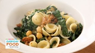 Chickpea, Sausage, And Kale Pasta - Everyday Food With Sarah Carey