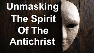 Unmasking the Spirit of the Antichrist