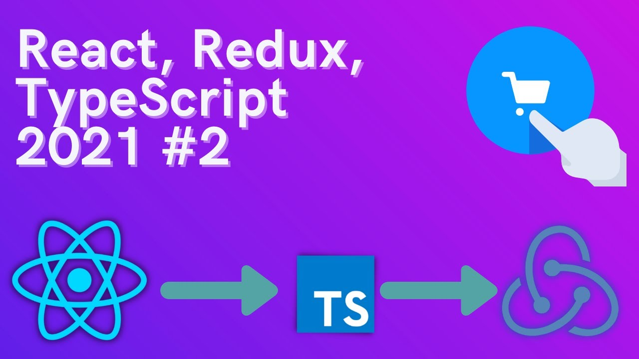 Learn React, Redux and Typescript in 2021 - Shopping Cart Example - Redux Basics #2