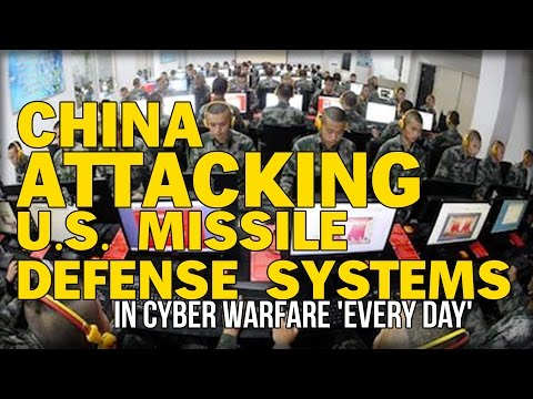 CHINA ATTACKING U.S. MISSILE DEFENSE SYSTEMS IN CYBER WARFARE
