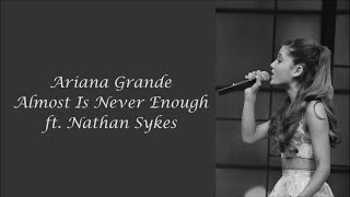 Ariana Grande ~ Almost Is Never Enough ft. Nathan Sykes ~ Lyrics