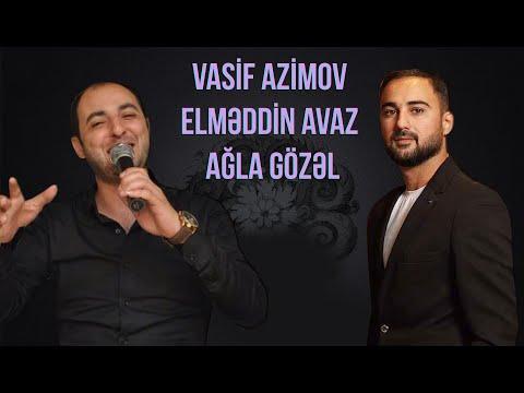Vasif Azimov & Elmeddin Avaz  - Agla gozel