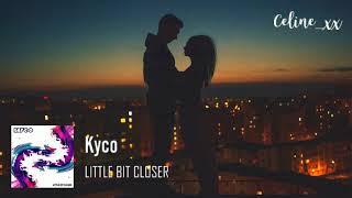 Kyco - Little Bit Closer