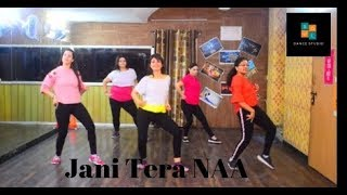 JAANI TERA NAA Dance Choreography || Dance performance wedding | New Punjabi Songs 2018