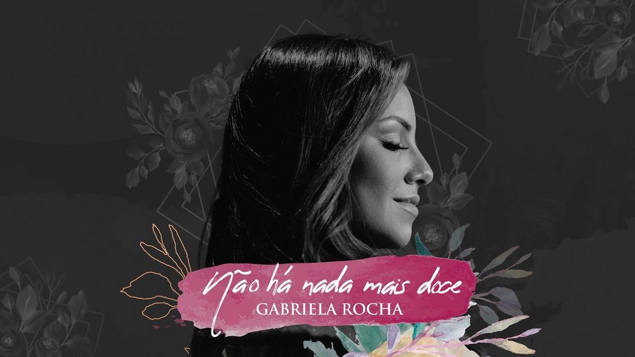GABRIELA ROCHA - NÃO HÁ NADA MAIS DOCE
