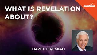 What is Revelation About? - with Dr. David Jeremiah