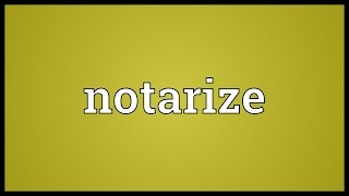 Notarize Meaning