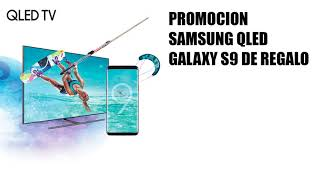 Nueva promocion Samsung. Galaxy S9 de regalo con una television QLED