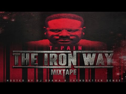 T-Pain - The Iron Way (Full Mixtape)