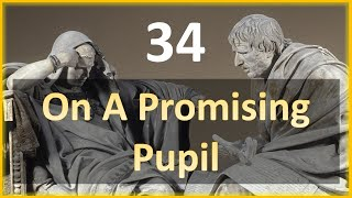 Seneca - Moral Letters - 34: On a Promising Pupil