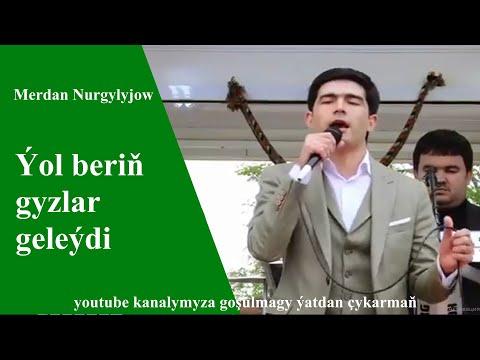 Merdan Nurgylyjow ýol beriň gyzlar geleýdi  2019
