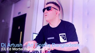 Dj Artush - Ari Gnanq Bangladesh (Live - Krasnodar 2021) Dj Ed Mortel Remix