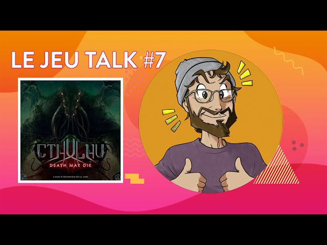 [REVIEW] JEUTALK #7 Cthulhu Death May Die, quand la folie est bonne !