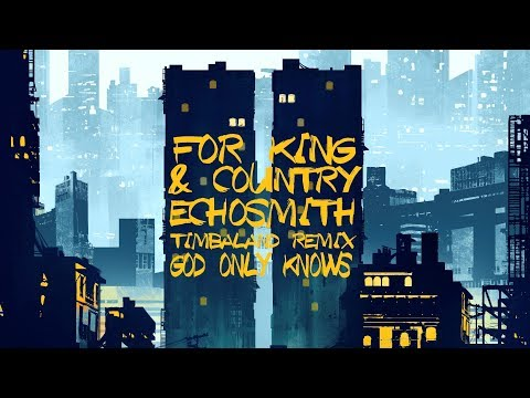 God Only Knows [Timbaland Remix] By For KING & COUNTRY + Echosmith (Official Lyric Video)