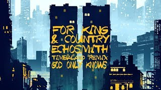 God Only Knows [Timbaland Remix] by for KING & COUNTRY + Echosmith (Official Lyric Video) Video