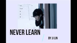 JJ Lin 林俊傑 - Never Learn 學不會 (English/Pinyin/Chinese Lyrics)