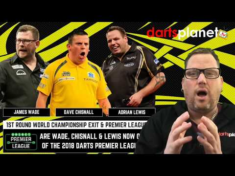 WILL LEWIS, WADE OR CHISNALL BE SELECTED FOR THE 2018 PREMIER LEAGUE DARTS + 1ST ROUND EXITS