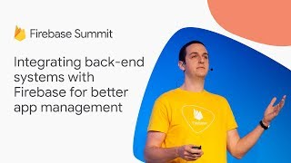 Integrating back-end systems with Firebase for better app management (Firebase Summit 2018)