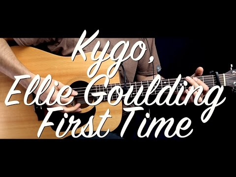 Kygo Ellie Goulding First Time Guitar Tutorial Lessonguitar Cover
